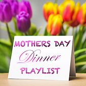 Mothers Day Dinner Playlist by Various Artists