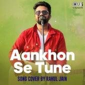 Aankhon Se Tune by Rahul Jain