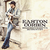 Somebody's Gotta Be Country von Easton Corbin
