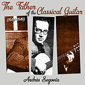 The Father of the Classical Guitar (1944 - 1949) de Andrés Segovia ‎