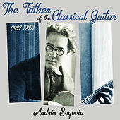 The Father Of The Classical Guitar (1927-1939) de Andrés Segovia ‎