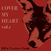Cover My Heart, Vol. 1 by EP's Trailer Park