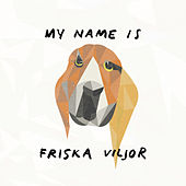 My Name Is Friska Viljor by Friska Viljor