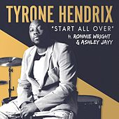 Start All Over (feat. Ronnie Wright & Ashley Jayy) by Tyrone Hendrix