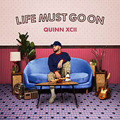 Life Must Go On von Quinn XCII