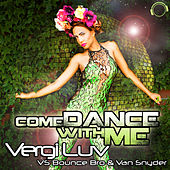 Come Dance with Me (Vergiluv vs. Bounce Bro & Van Snyder) by VergiLuv