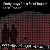 Within Your Reach by Pretty Boys From Saint Tropez