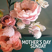 Mother's Day Sunday di Various Artists