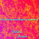 Idontwannabeyouanymore de Julian Junior