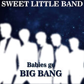 Babies Go Big Bang de Sweet Little Band