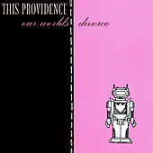 Our Worlds Divorce by This Providence