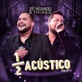 Meio Acústico, Vol. 1 (Ao Vivo) de Zé Ricardo & Thiago
