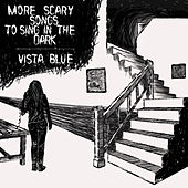 More Scary Songs To Sing in the Dark von Vista Blue