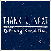 thank u, next (Lullaby Rendition) by Lullaby Dreamers