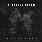 Stargaze Dream (feat. Balbina) by Erick Da Fog
