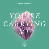 You're Carrying Me by Vineyard Worship