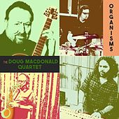 Organisms by The Doug MacDonald Quartet
