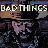 Bad Things by Sean Pinchin