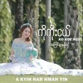 A Kyin Nar Hman Yin di Ko Koe Ngel