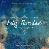 A Christmas Worship Collection, Vol. 1: Feliz Navidad - EP by Martin Torres  Jr.