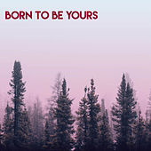 Born To Be Yours von Vibe2Vibe