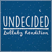 Undecided (Lullaby Rendition) de Lullaby Dreamers