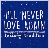 I'll Never Love Again - A Star Is Born (Lullaby Rendition) de Lullaby Dreamers