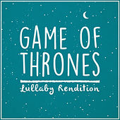 Game of Thrones Theme (Lullaby Rendition) by Lullaby Dreamers