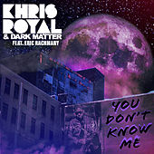 You Don't Know Me by Khris Royal