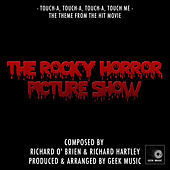 Rocky Horror Picture Show - Touch-A, Touch-A, Touch-A, Touch Me - Main Theme by Geek Music