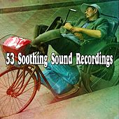 53 Soothing Sound Recordings von Best Relaxing SPA Music