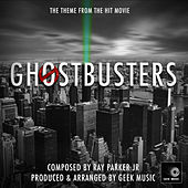 Ghostbusters - Who You Gonna Call - Main Theme by Geek Music