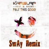 Felt This Good (feat. M Bronx) [SwAy Remix] de Kap Slap