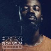 Wish You Were Here (Remixes) von Black Coffee