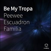 Be My Tropa by Peewee Escuadron Familia