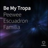 Be My Tropa de Peewee Escuadron Familia
