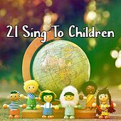 21 Sing To Children by Canciones Infantiles