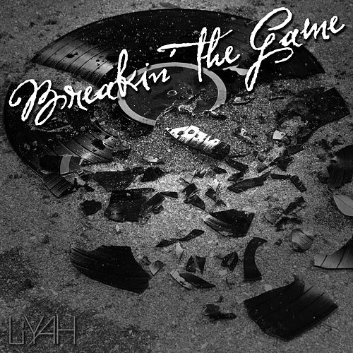 Breakin' The Game by Liyah