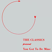 Baby You Gotta Be Mine by The Classics