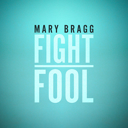 Fight / Fool by Mary Bragg