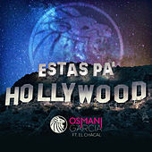 Estás Pa' Hollywood (Original) de Osmani Garcia