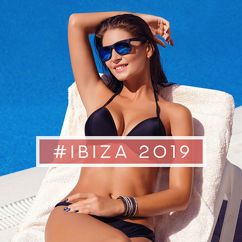 #Ibiza 2019 – Summer Music, Pure Relaxation, Sexy Chillout Balearic, Beach Music, Perfect Music for Relaxation, Lounge Vibes de Chill Out