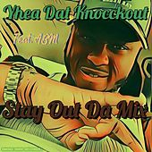Stay out Da Mix (feat. ABM) by Yhea Dat Knocckout