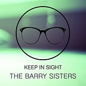 Keep In Sight by Barry Sisters