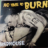 No Time To Burn de Madhouse