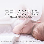 Relaxing Classical Playlist: Hypnobirthing & Music for Natural Childbirth von Various Artists