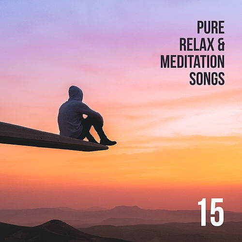 15 Pure Relax & Meditation Songs – New Age Yoga & Relaxation Music by Ambient Music Therapy