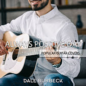 Always Positive Day - Popular Guitar Covers van Dale Burbeck