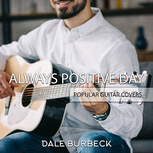 Always Positive Day - Popular Guitar Covers by Dale Burbeck
