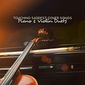 Touching Saddest Cover Songs - Piano & Violin Duets von Various Artists